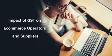 Impact of GST on Ecommerce Operators and Suppliers