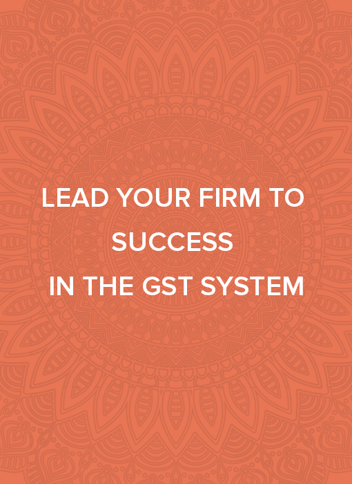 Lead your firm to success in the GST system