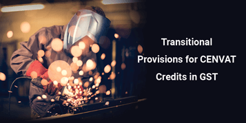 Transitional Provisions for CENVAT Credits in GST