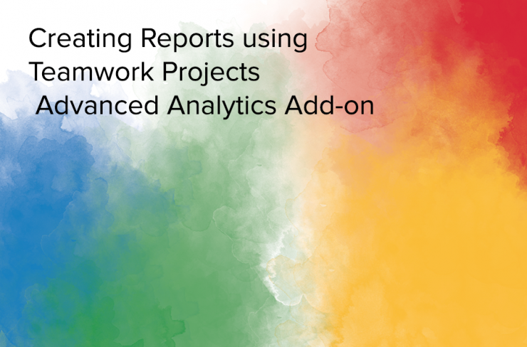 creating reports using teamwork projects analytics connector
